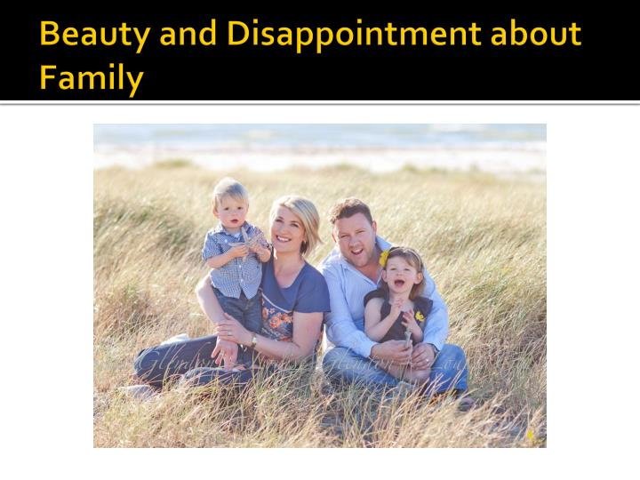 Beauty and Disappointment about Family