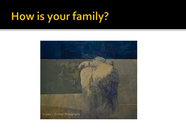 How is your family?