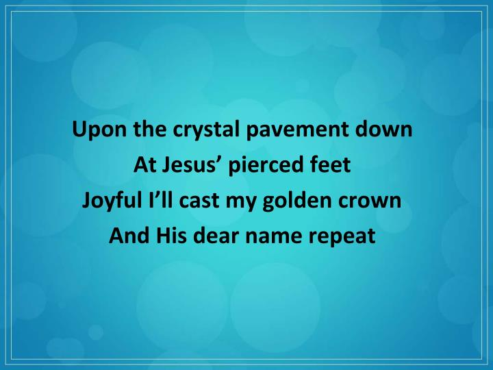 Upon the crystal pavement down