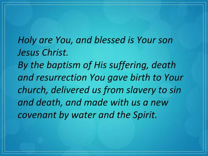Holy are You, and blessed is Your son