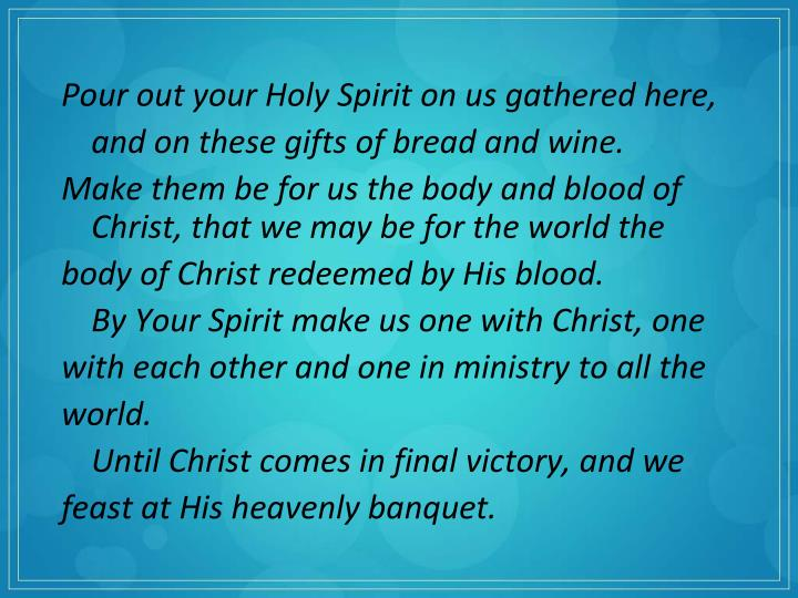 Pour out your Holy Spirit on us gathered here,