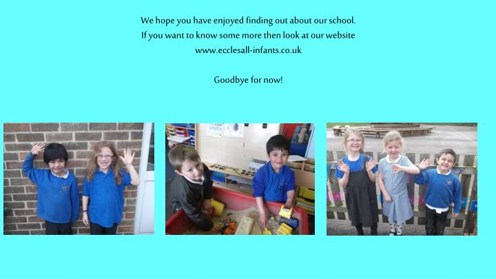 We hope you have enjoyed finding out about our school.