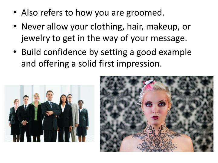 Also refers to how you are groomed.
