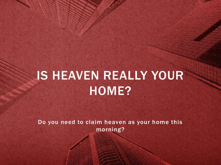 Is heaven really your home?