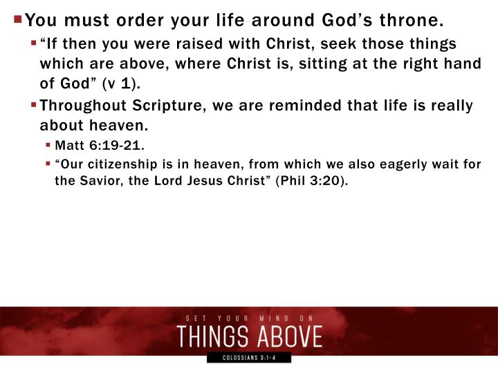You must order your life around God's throne.