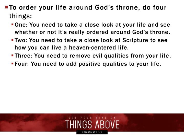 To order your life around God's throne, do four things: