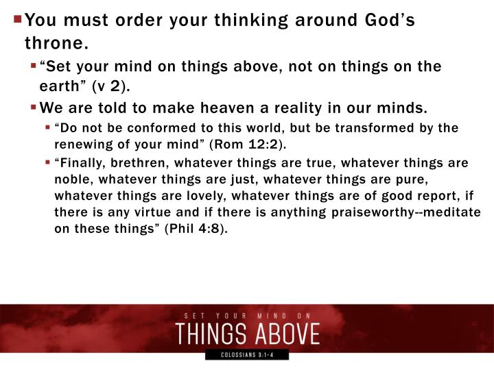 You must order your thinking around God's throne
