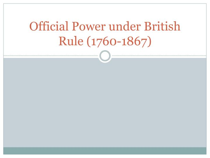 Official Power under British Rule (1760-1867)