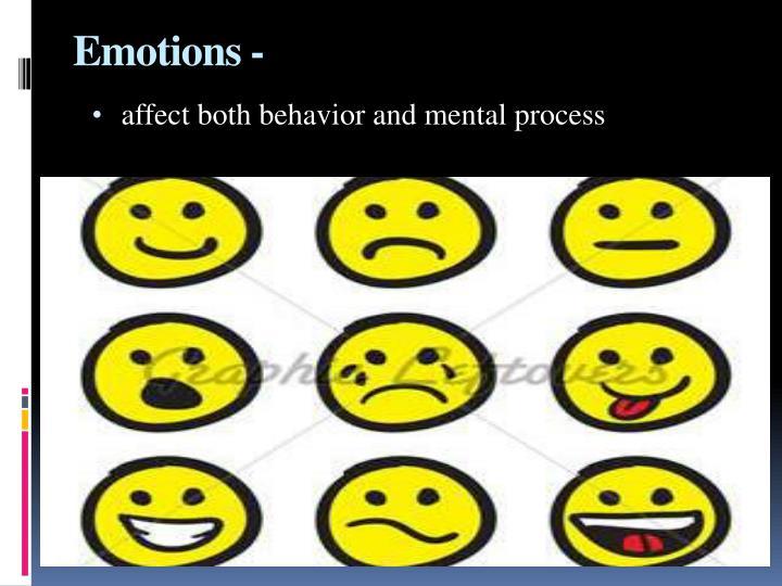 affect both behavior and mental process