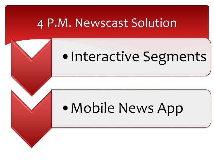 4 P.M. Newscast Solution