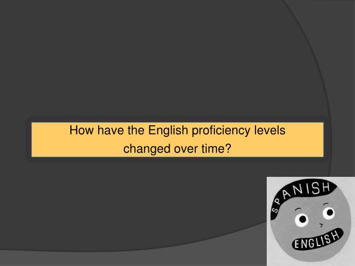 How have the English proficiency