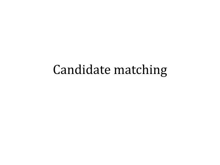 Candidate matching