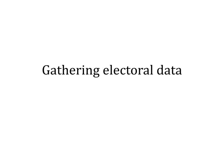 Gathering electoral data