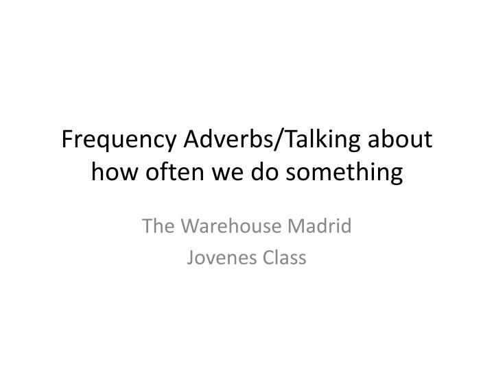 Frequency Adverbs/Talking about how often we do something