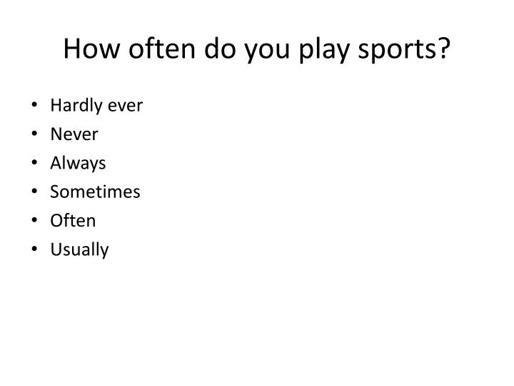 How often do you play sports?