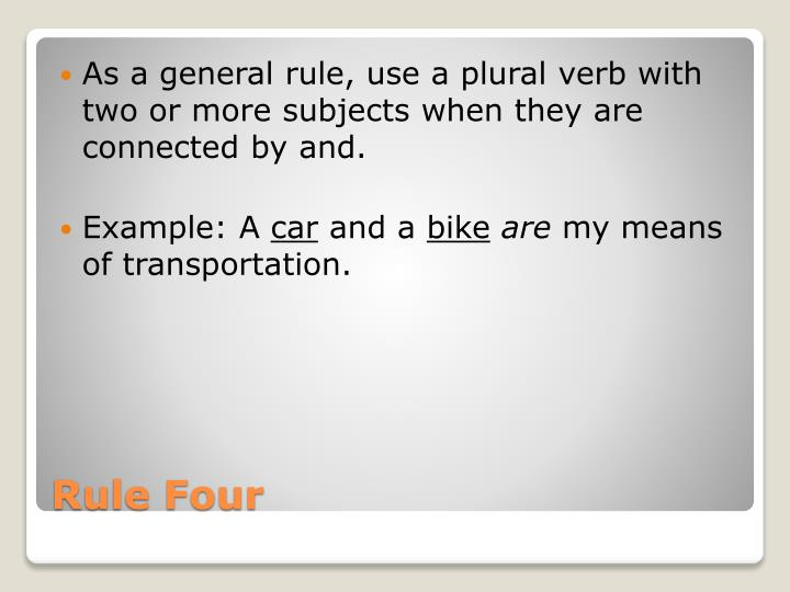 As a general rule, use a plural verb with two or more subjects when they are connected by and.
