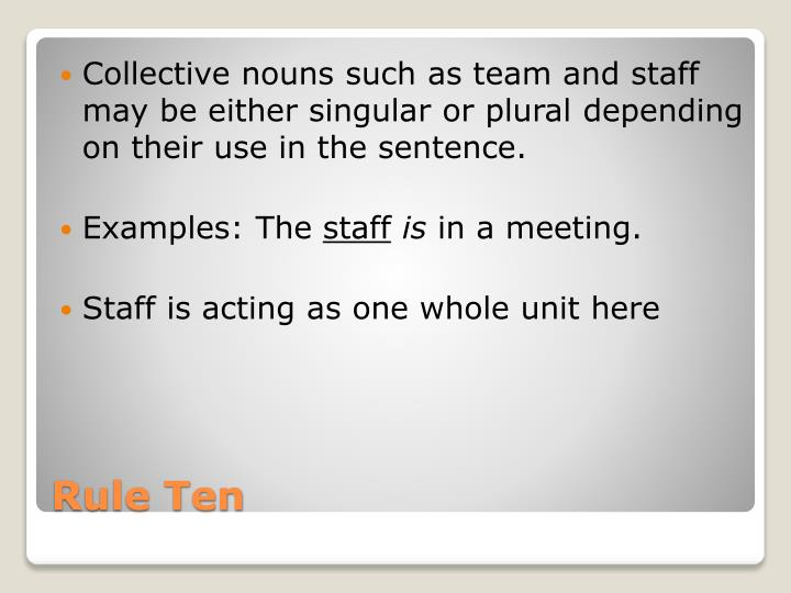 Collective nouns such as team and staff may be either singular or plural depending on their use in the sentence.