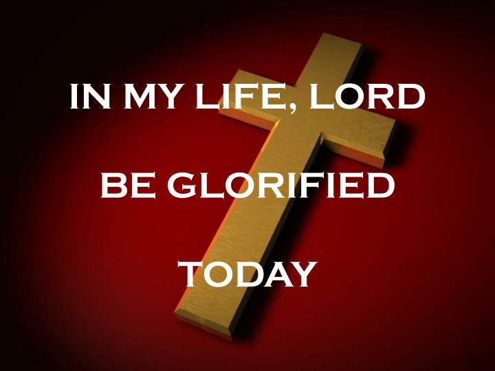 IN MY LIFE, LORD