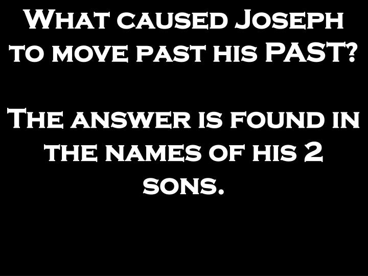 What caused Joseph to move past his PAST?