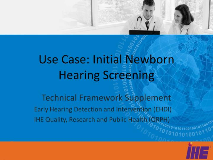 Use case initial newborn hearing screening