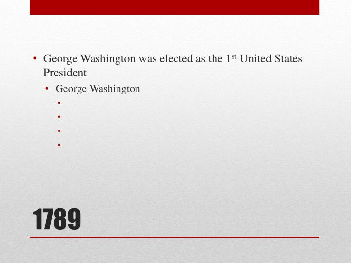George Washington was elected as the 1