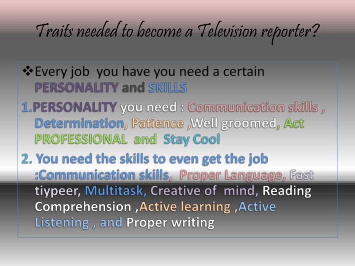 Traits needed to become a Television reporter?
