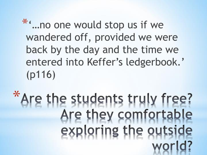 '…no one would stop us if we wandered off, provided we were back by the day and the time we entered into