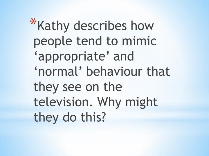 Kathy describes how people tend to mimic