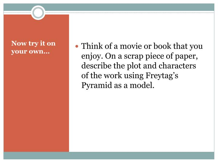 Think of a movie or book that you enjoy. On a scrap piece of paper, describe the plot and characters of the work using Freytag's Pyramid as a model.