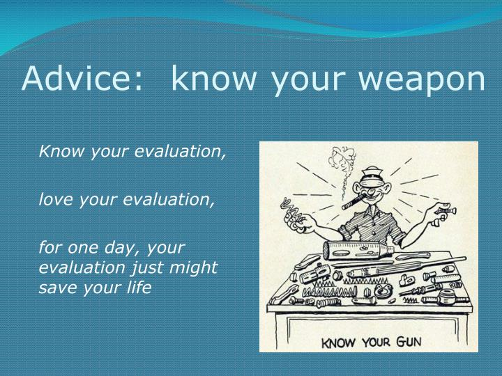 Advice:  know your weapon