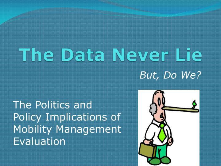 The Data Never Lie
