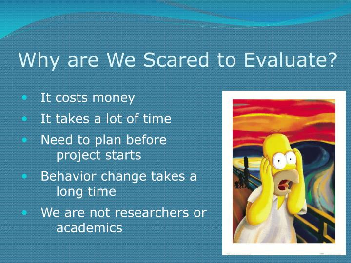 Why are We Scared to Evaluate?