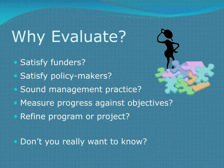 Why Evaluate?