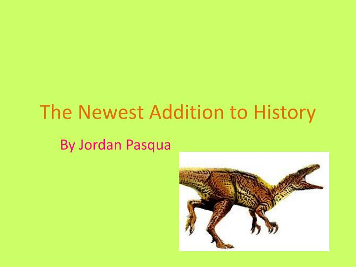 The Newest Addition to History