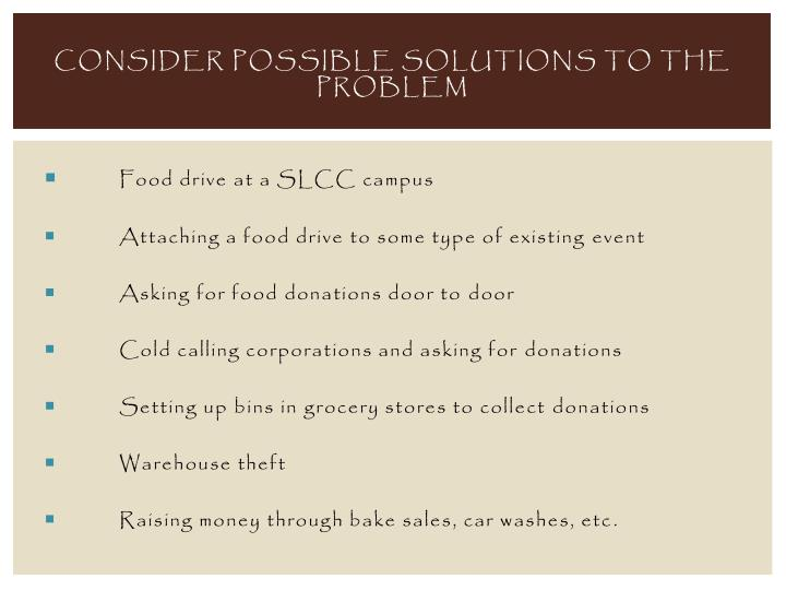 Consider possible solutions to the problem