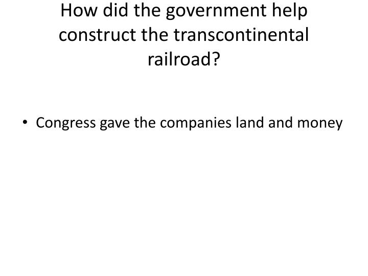How did the government help construct the transcontinental railroad?