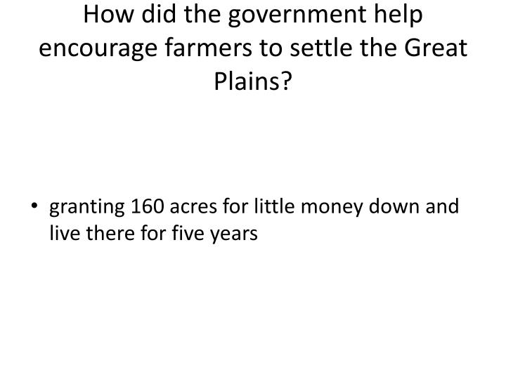 How did the government help encourage farmers to settle the Great Plains?