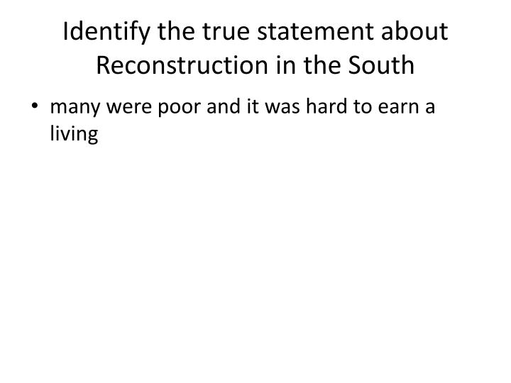 Identify the true statement about  Reconstruction in the South