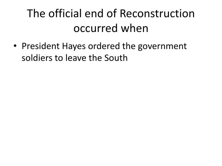 The official end of Reconstruction occurred when