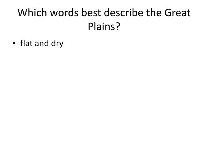 Which words best describe the Great Plains?