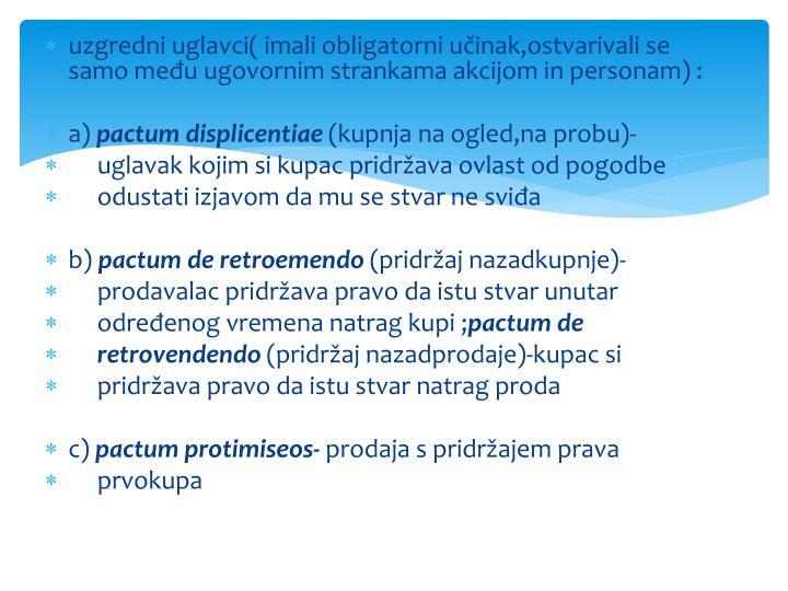 uzgredni uglavci( imali obligatorni učinak,ostvarivali se samo među ugovornim strankama akcijom in personam) :