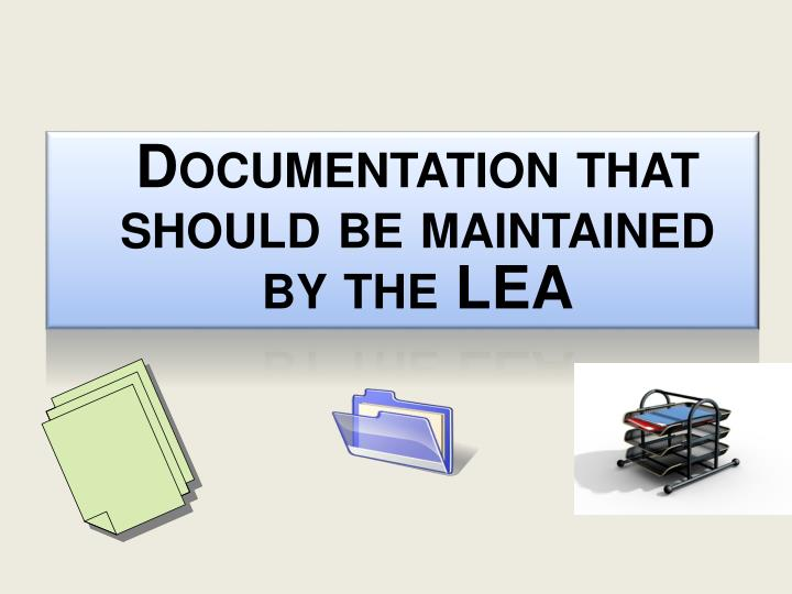 Documentation that should be maintained by the LEA