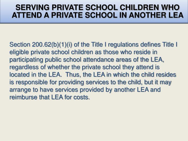SERVING PRIVATE SCHOOL CHILDREN WHO ATTEND A PRIVATE SCHOOL IN ANOTHER LEA
