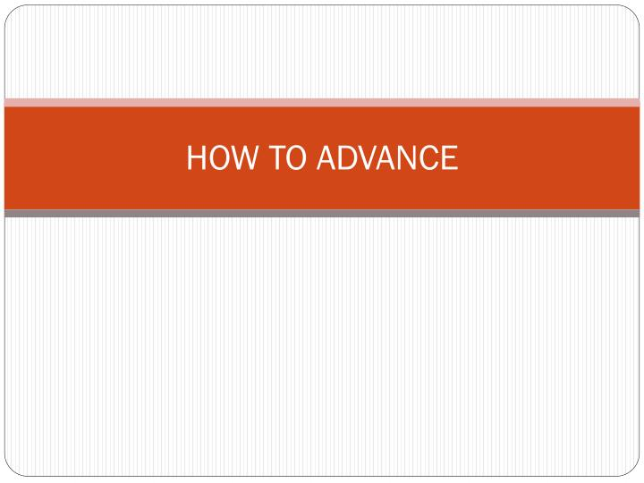 how to advance
