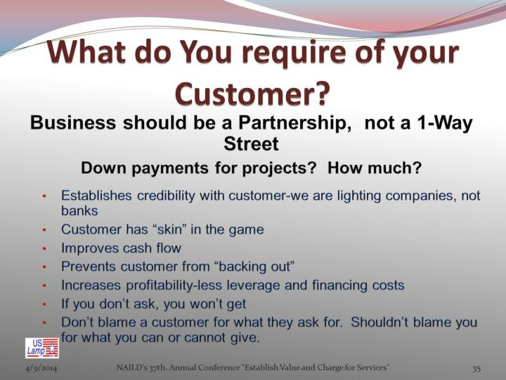 What do You require of your Customer?