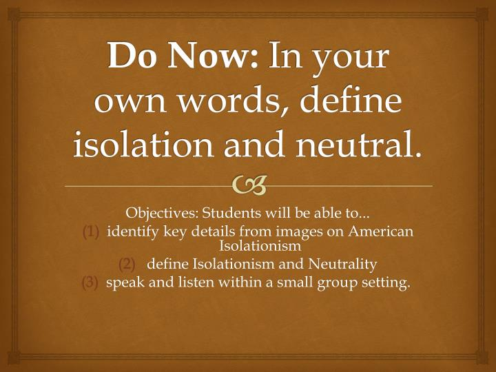 Do now in your own words define isolation and neutral
