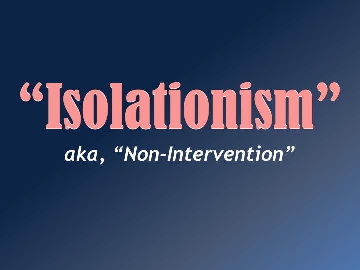 """""""Isolationism"""""""