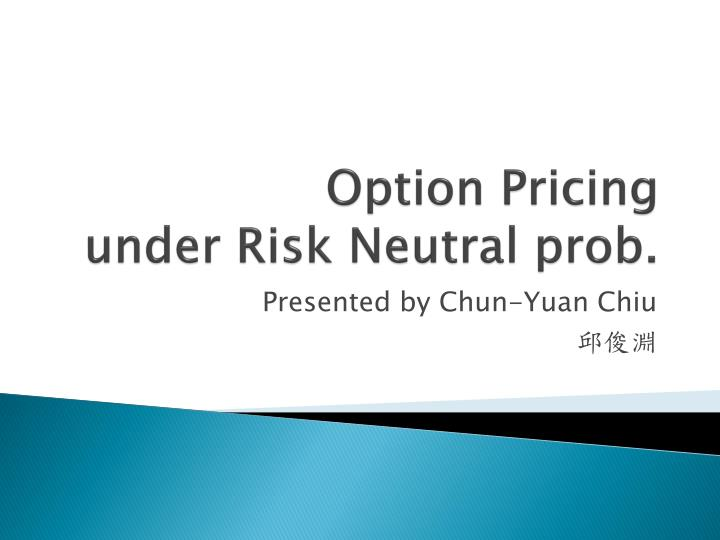 Option pricing under risk neutral prob