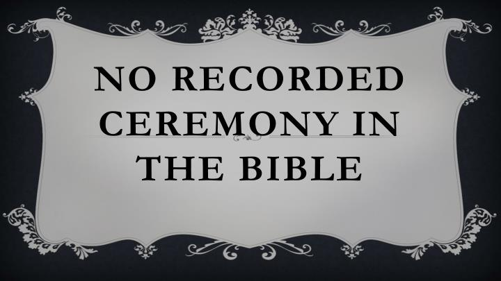 No recorded ceremony in the Bible