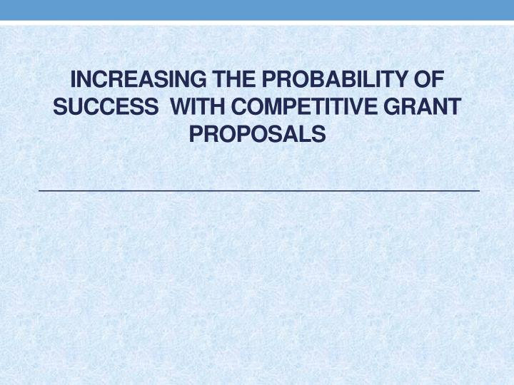 Increasing the probability of Success  with Competitive grant proposals
